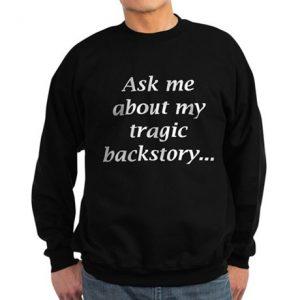 Shirt labeled 'Ask me about my tragic backstory'