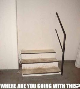 Staircase into a wall, labeled 'Where are you going with this?'